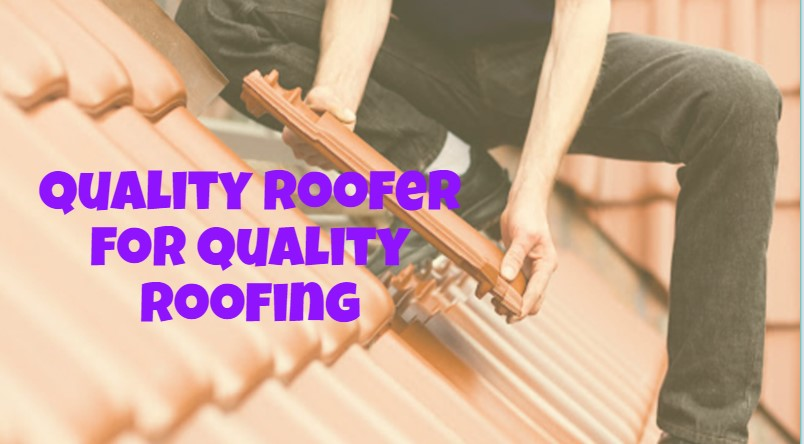 Quality roofer for quality roofing