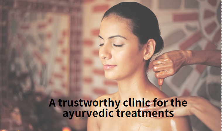 A trustworthy clinic for the ayurvedic treatments