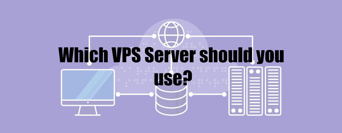 Which VPS Server should you use?