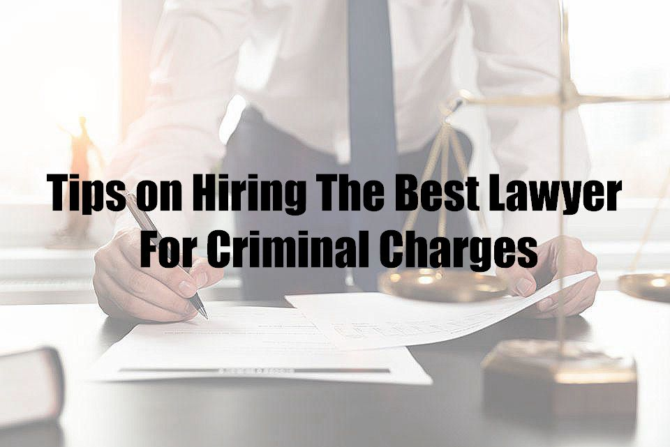 Tips on Hiring The Best Lawyer For Criminal Charges
