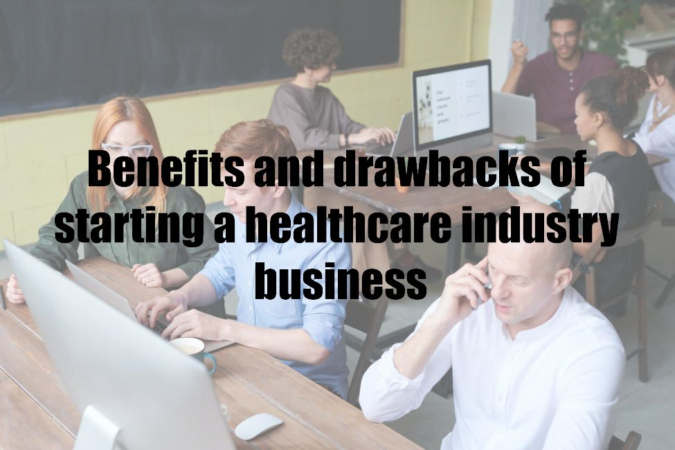 Benefits and drawbacks of starting a healthcare industry business