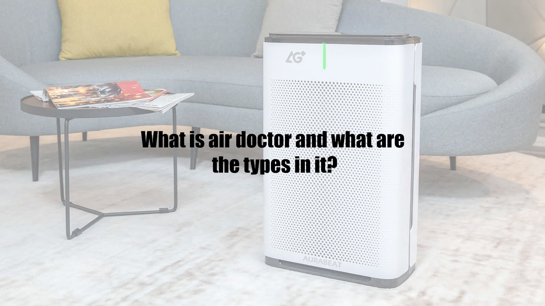 What is air doctor and what are the types in it?