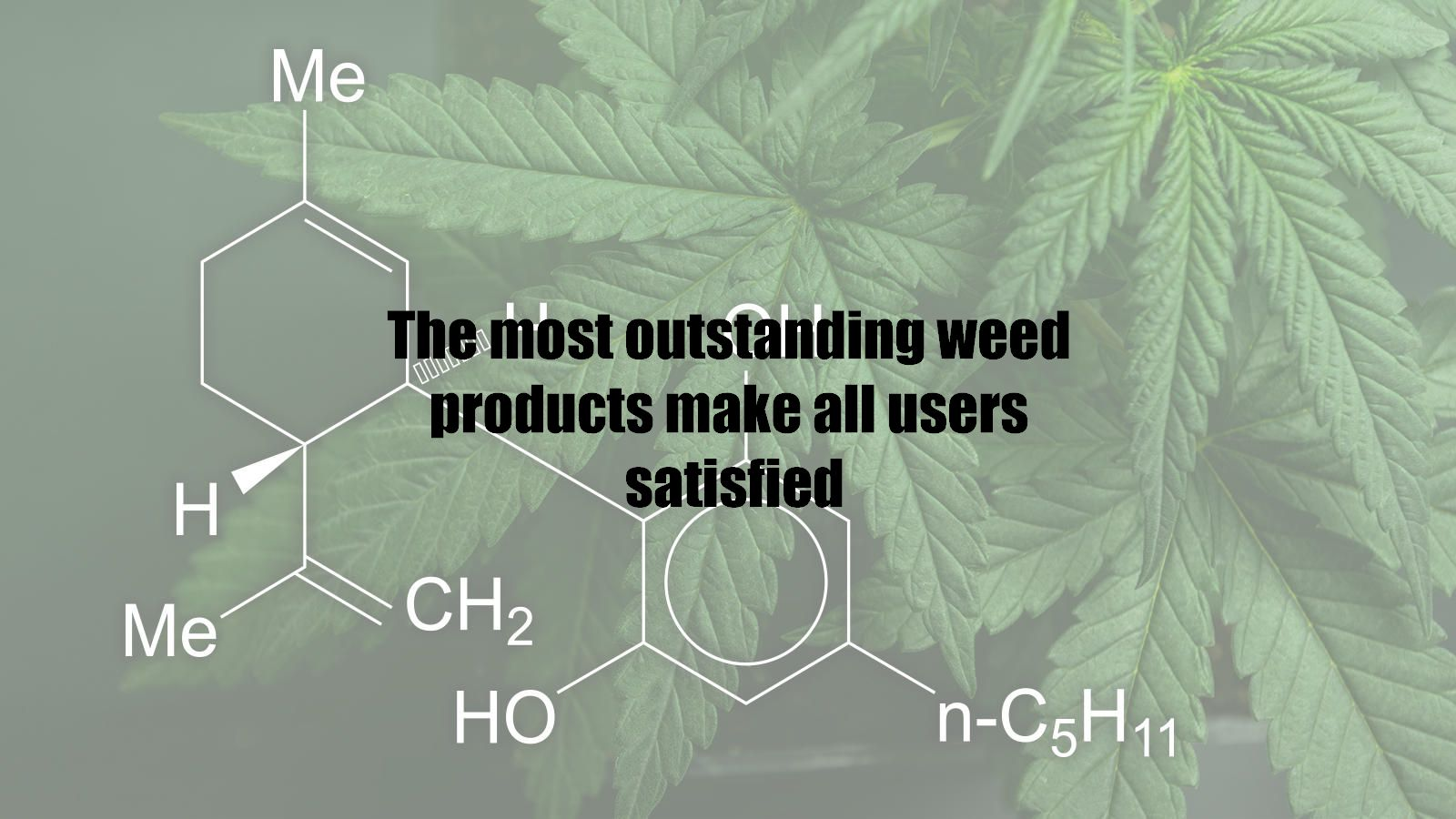 The most outstanding weed products make all users satisfied